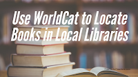 How to Use WorldCat to Locate Books in Libraries Near You